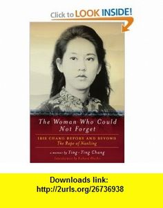 The Hardcover of the The Woman Who Could Not Forget: Iris Chang Before and Beyond The Rape of Nanking: A Memoir by Ying-Ying Chang at Barnes & Noble. Good Books, Books To Read, My Books, Nanking Massacre, Best Selling Books, Women In History, Book Authors, Historian, So Little Time
