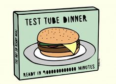 Test-tube dinners: you're not so ready-to-eat meal.