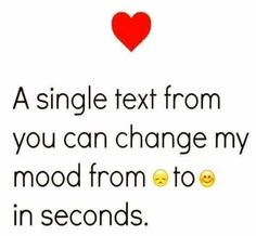 A Single Text From You Can Change My Mood In Seconds