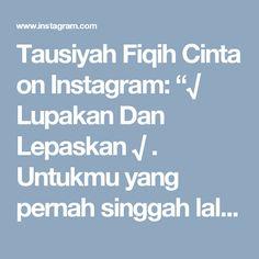 """Tausiyah Fiqih Cinta on Instagram: """"√ Lupakan Dan Lepaskan √ . Untukmu yang pernah singgah lalu pergi berlalu Terima kasih karna pernah hadir dan kini meninggalkan serpihan…"""""""
