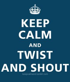 Twist and Shout, come on and work it all out...