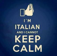 Well, 1/3, Italian. But, my attitude doesn't acknowledge that.