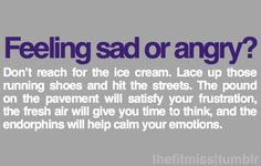 Feeling sad or angry? Don't reach for the ice cream. Lace up those running shoes and hit the streets. The pound on the pavement will satisfy your frustration, the fresh air will give you time to think, and the endorphins will help calm your emotions. Michelle Lewin, Health Motivation, Workout Motivation, Health Goals, Marathon Running Motivation, Motivation Quotes, Mental Health, Weight Lifting, Weight Loss