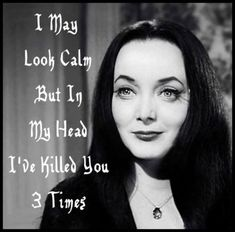 """""""I may look calm. Gomez And Morticia, Morticia Addams, Sarcastic Quotes, Funny Quotes, Funny Memes, Hilarious, Addams Family Quotes, Crazy Family Quotes, Movie Quotes"""