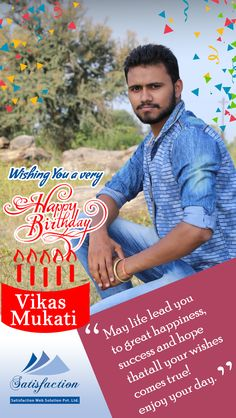 Hello, Mr. Vikas Mukati Satisfaction Web Solution Pvt. Ltd. family wishes you Happy Birthday!!!  A wish for you on your birthday, whatever you ask may you receive, whatever you seek may you find, whatever you wish may it be fulfilled on your birthday and always. Happy birthday.