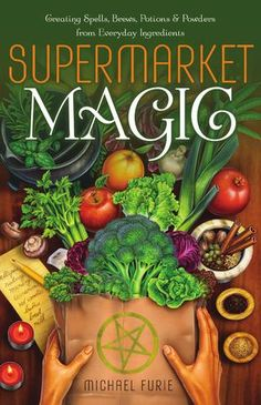 "Kitchen Witchery: ""Supermarket Magic: Creating Spells, Brews, Potions & Powders from Everyday Ingredients,"" by Michael Furie. Useful for the #Kitchen #Witch."