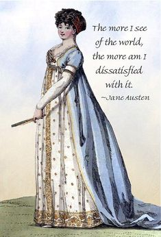 Jane Austen Quotes - Pride and Prejudice -The More I See Of The World, The More Am I Dissatisfied With It. Jane Austen Movies, Jane Austen Quotes, Literary Quotes, Movie Quotes, Book Quotes, Author Quotes, Reading Quotes, Winchester, Pride And Prejudice Quotes