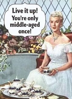 #you're only middle-aged once
