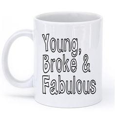 """""""young,broke and fabulous mug"""" – Shirtoopia"""