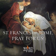 St. Frances of Rome, pray for us!