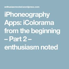 iPhoneography Apps: iColorama from the beginning – Part 2 – enthusiasm noted
