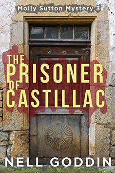 The Prisoner of Castillac (Molly Sutton Mysteries Book 3) by Nell Goddin http://www.amazon.com/dp/B019T9RQTK/ref=cm_sw_r_pi_dp_hvyIwb1BR6J64