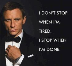 Moment of Motivation - I dont quit when I am tired.  I quit when IT IS DONE!
