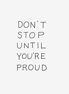 Don't stop until you're proud... motivational quote