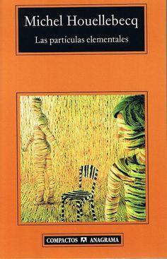 Las partículas elementales de Michel Houellebecq. Extraña novela, ensayo o similar. Tiene unas luces que me encantaron.