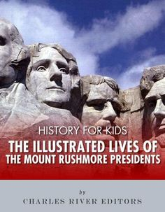 History for Kids: The Illustrated Lives of the Mount Rushmore Presidents - George Washington, Thomas Jefferson, Abraham Lincoln and Theodore Roosevelt by Charles River Editors, http://www.amazon.com/dp/B00BJ92R9S/ref=cm_sw_r_pi_dp_-odGrb1W88CH4