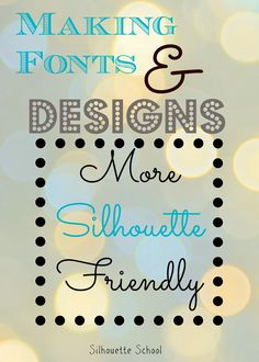 How to Make Fonts More Silhouette-Friendly ~ Silhouette School