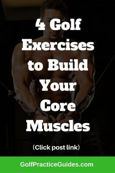 "4 Golf Exercises in 10 minutes to Strengthen the Core Muscles The weakest part of most golfers' bodies is the part they need most: the core. Without strong, pliable muscles in your stomach, hips, butt and lower back, you can't make a golf swing that is both powerful and technically sound. The ""core"" muscles are hugely important"