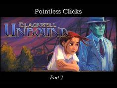 Pointless Clicks, Blackwell Unbound: Part 2