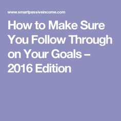 How to Make Sure You Follow Through on Your Goals – 2016 Edition