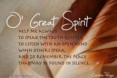 Help me always to speak the truth quietly, to listen with an open mind when others speak, and to remember the peace that may be found in silence.