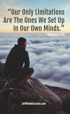 Our Only Limitations Are The Ones We Set Up In Our Own Minds - quote by Napoleon Hill
