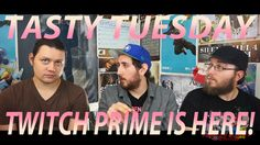 Tasty Tuesday: Twitch Prime and Seth's rant about Battleborn F2P!