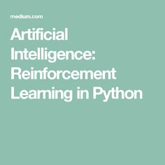 Artificial Intelligence: Reinforcement Learning in Python