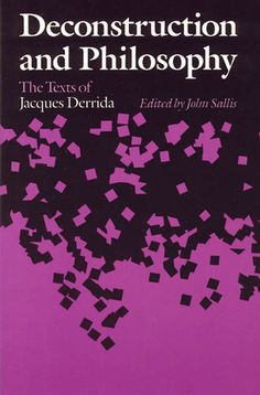 Deconstruction and Philosophy : The Texts of Jacques Derrida Paperback) I Love Books, My Books, Literary Theory, Philosophy Books, Anti Religion, Best Authors, Film Books, Textbook, Books