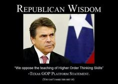 Prick Perry and the merry band of Republicans opposing higher order thinking skills... because they have none!