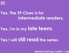 Are you kidding, these series are for third graders! But I am in high school and cannot stop. I have shipped a pair for too long. In High School, Middle School, Book Qoutes, Quotes, The 39 Clues, Got Books, Some Words, Story Of My Life, Book Stuff