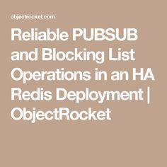 Reliable PUBSUB and Blocking List Operations in an HA Redis Deployment | ObjectRocket
