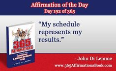 """Enjoy Today's Affirmation of the Day for July 11, 2017...Day *192* of the Year..""""My Schedule Represents My Results!"""" Say It Out Loud NOW!"""