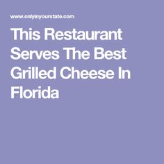 This Restaurant Serves The Best Grilled Cheese In Florida
