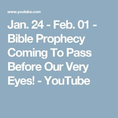 Jan. 24 - Feb. 01 - Bible Prophecy Coming To Pass Before Our Very Eyes! - YouTube