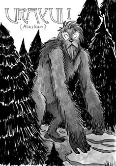 Urayuli- Alaskan cryptid: a 10ft tall hairy creature. It had long arms that reached its ankles and it had luminescent eyes. They were said to be children who got lost in the woods and transformed into the creature.