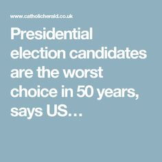 Presidential election candidates are the worst choice in 50 years, says US…