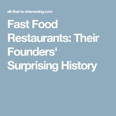 Fast Food Restaurants: Their Founders' Surprising History