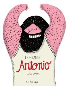 (TOON) In this whimsical book, beloved author and illustrator Elise Gravel tells the story of Antonio Barichievich, the larger-than-life strongman who had muscles as big as his heart. THE GREAT ANTONIO Second Grade Books, Elise Gravel, Good Books, Books To Read, Pet Monsters, Album Jeunesse, Read Comics, Latest Books, Fine Art Paper