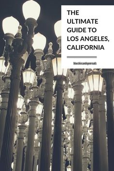 The Ultimate Guide to Los Angeles, California blueskiesandopenroads