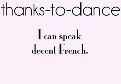 Well kind of but ballet is the reason I want to take French instead of Spanish in high school or whatever grade u take those in