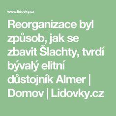 Reorganizace byl způsob, jak se zbavit Šlachty, tvrdí bývalý elitní důstojník Almer   Domov   Lidovky.cz