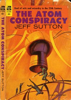 scificovers: Ace Books F-374:The Atom Conspiracy by Jeff Sutton 1963. Cover art by Jack Gaughan for 1966 edition.