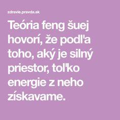 Teória feng šuej hovorí, že podľa toho, aký je silný priestor, toľko energie z neho získavame.
