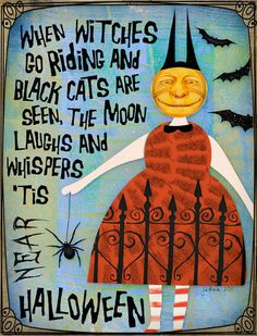When witches go riding and black cats are seen, the moon laughs and whispers... Tis near Halloween  :)