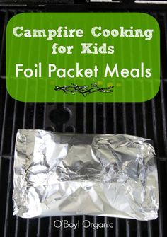 Campfire Cooking for Kids: Foil Packet Meals. These would be easy to make ahead and have ready to throw on the grill this summer #campfirecooking