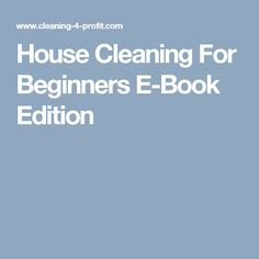 House Cleaning For Beginners E-Book Edition
