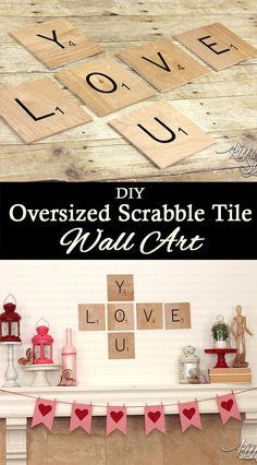 Oversized Scrabble tiles made from plywood and vinyl are a great way to get custom word art. I used this  'Love You' version on my Valentine's Day Mantel .jpg