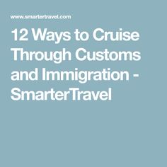 12 Ways to Cruise Through Customs and Immigration - SmarterTravel