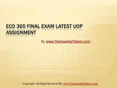 Learning is fun with Law, Finance, Economics 365 and Accounting Homework help,university of phoenix discussion questions, UOP Materials ECO 365 Final Exam Question Answers made help just a click away. Become a part of the largest educational online help platform.  Visit – http://www.TransWebeTutors.com/